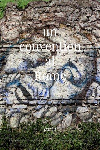 un conventional Rome part I