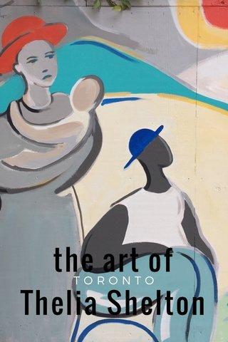 the art of Thelia Shelton TORONTO
