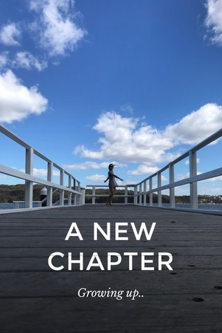 A NEW CHAPTER Growing up..