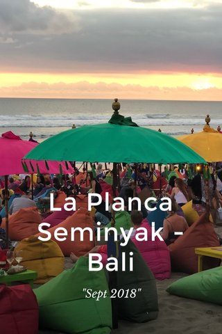 """La Planca Seminyak -Bali """"Sept 2018"""""""