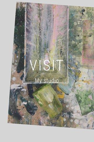 VISIT My studio