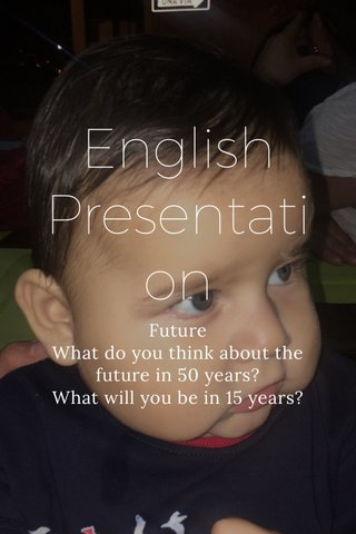 English Presentation Future What do you think about the future in 50 years? What will you be in 15 years?