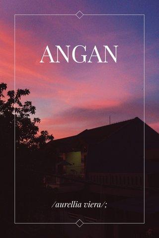 ANGAN /aurellia viera/;