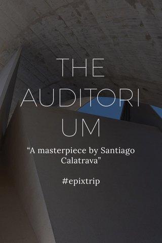 "THE AUDITORIUM ""A masterpiece by Santiago Calatrava"" #epixtrip"