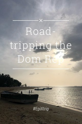 Road-tripping the Dom Rep #EpiXtrip