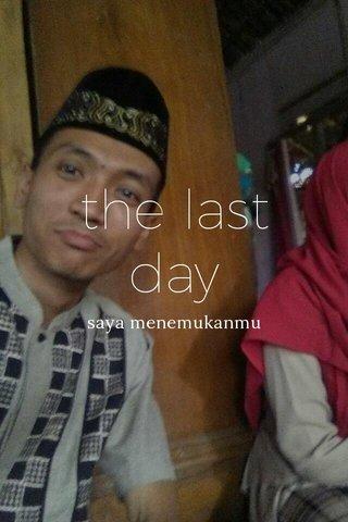 the last day saya menemukanmu