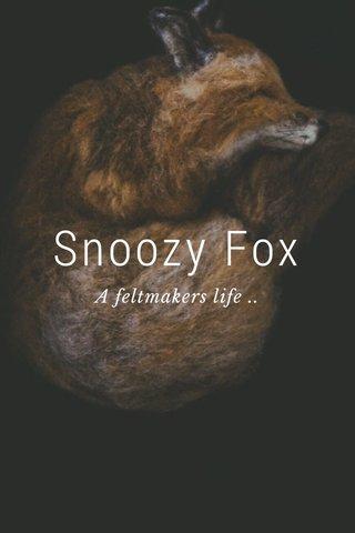 Snoozy Fox A feltmakers life ..