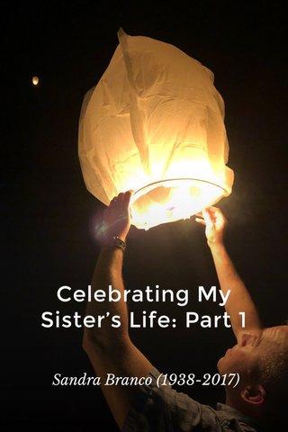 Celebrating My Sister's Life: Part 1 Sandra Branco (1938-2017)