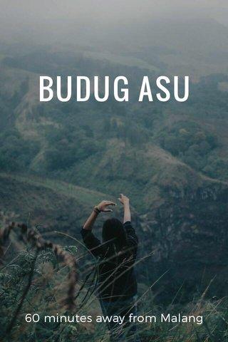 BUDUG ASU 60 minutes away from Malang