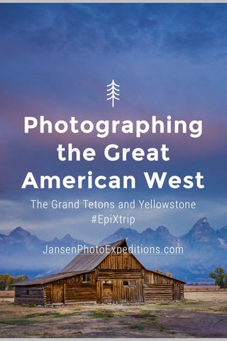 Photographing the Great American West The Grand Tetons and Yellowstone #EpiXtrip JansenPhotoExpeditions.com