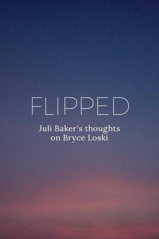 FLIPPED Juli Baker's thoughts on Bryce Loski