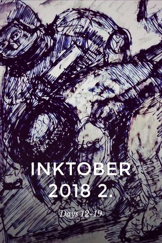 INKTOBER 2018 2. Days 12-19