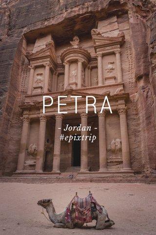 PETRA - Jordan - #epixtrip