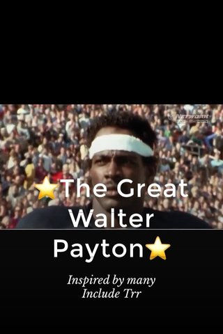 ⭐️The Great Walter Payton⭐️ Inspired by many Include Trr