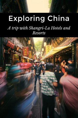 Exploring China A trip with Shangri-La Hotels and Resorts