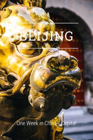 BEIJING One Week in China's Capital