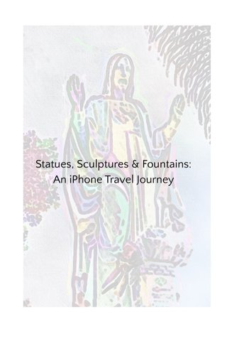 Statues, Sculptures & Fountains: An iPhone Travel Journey