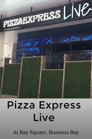 Pizza Express Live At Bay Square, Business Bay