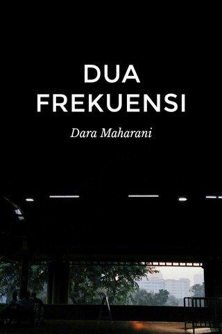 DUA FREKUENSI Dara Maharani