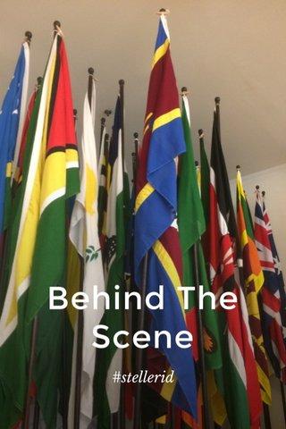 Behind The Scene #stellerid