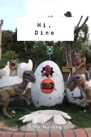 Hi, Dino Kota Malang