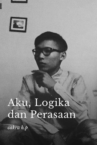 Aku, Logika dan Perasaan cakra h.p