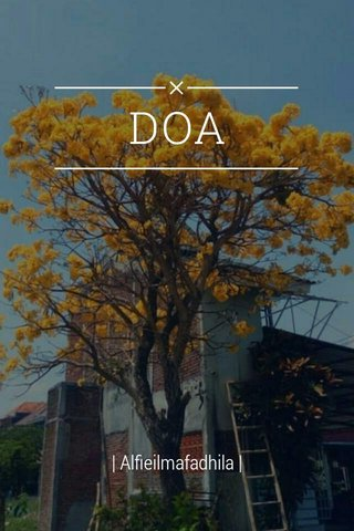DOA | Alfieilmafadhila |