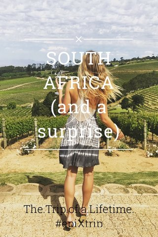 SOUTH AFRICA (and a surprise) The.Trip.of.a.Lifetime. #epiXtrip