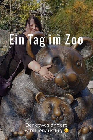 Ein Tag im Zoo Der etwas andere Familienausflug 😉