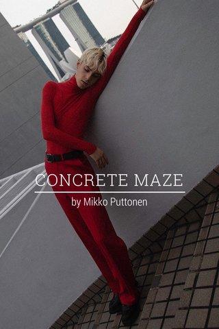 CONCRETE MAZE by Mikko Puttonen