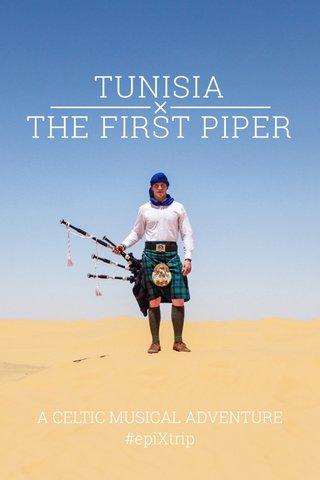 TUNISIA THE FIRST PIPER A CELTIC MUSICAL ADVENTURE #epiXtrip