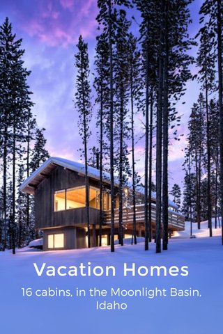 Vacation Homes 16 cabins, in the Moonlight Basin, Idaho