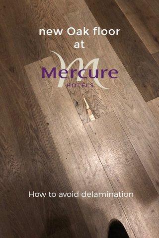 new Oak floor at How to avoid delamination