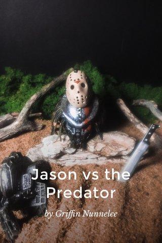 Jason vs the Predator by Griffin Nunnelee