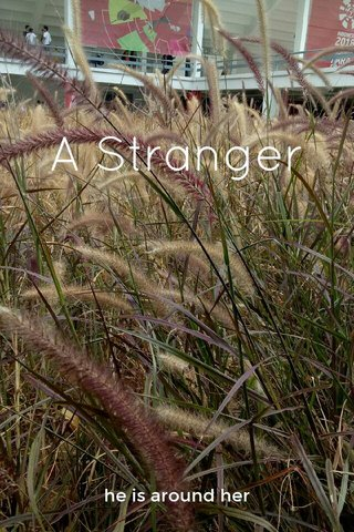 A Stranger he is around her