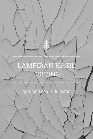 ————————————— LAMPIRAN HASIL EDITING ————————————— Autumn Lean Hiddleston