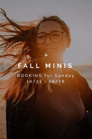 FALL MINIS BOOKING for Sunday 10/21 + 10/28