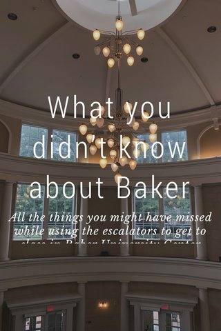 What you didn't know about Baker All the things you might have missed while using the escalators to get to class in Baker University Center