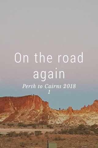 On the road again Perth to Cairns 2018 1