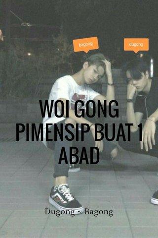 WOI GONG PIMENSIP BUAT 1 ABAD Dugong ~ Bagong