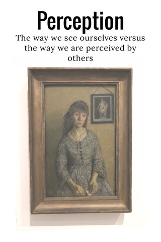 Perception The way we see ourselves versus the way we are perceived by others