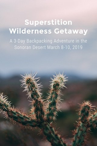 Superstition Wilderness Getaway A 3-Day Backpacking Adventure in the Sonoran Desert March 8-10, 2019