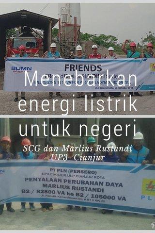 Menebarkan energi listrik untuk negeri SCG dan Marlius Rustandi UP3 Cianjur