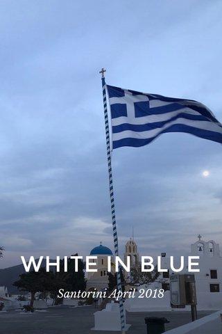WHITE IN BLUE Santorini April 2018