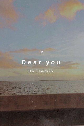 Dear you By jaemin.