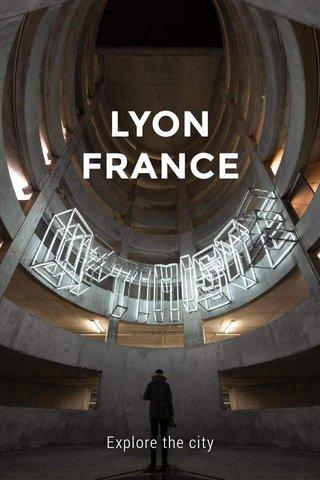 LYON FRANCE Explore the city