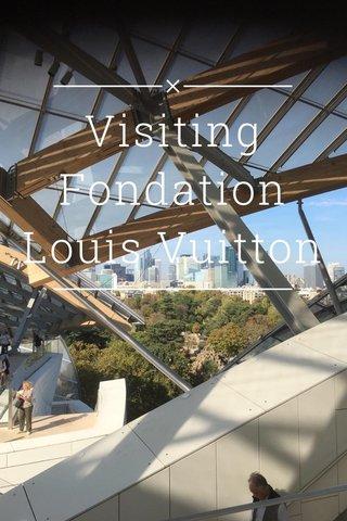 Visiting Fondation Louis Vuitton