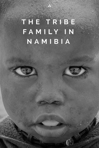 THE TRIBE FAMILY IN NAMIBIA
