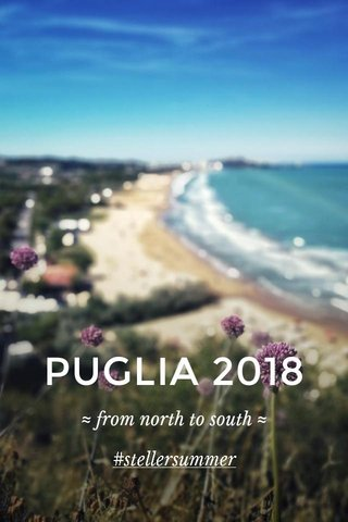 PUGLIA 2018 ≈ from north to south ≈ #stellersummer