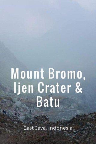 Mount Bromo, Ijen Crater & Batu East Java, Indonesia